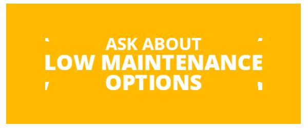 Low Maintenance Options